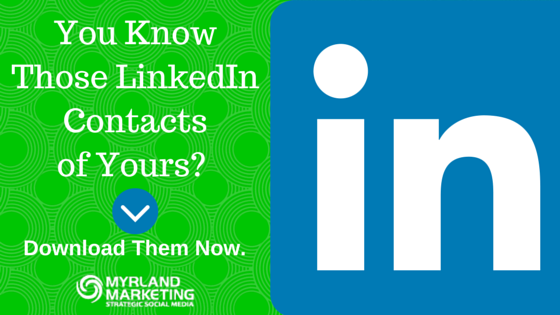 LinkedIn Contacts - Download Them Now.