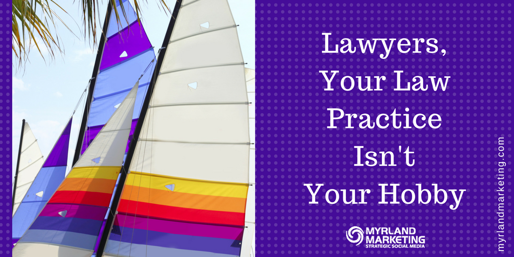 Lawyers, Your Law Practice Is Not Your Hobby