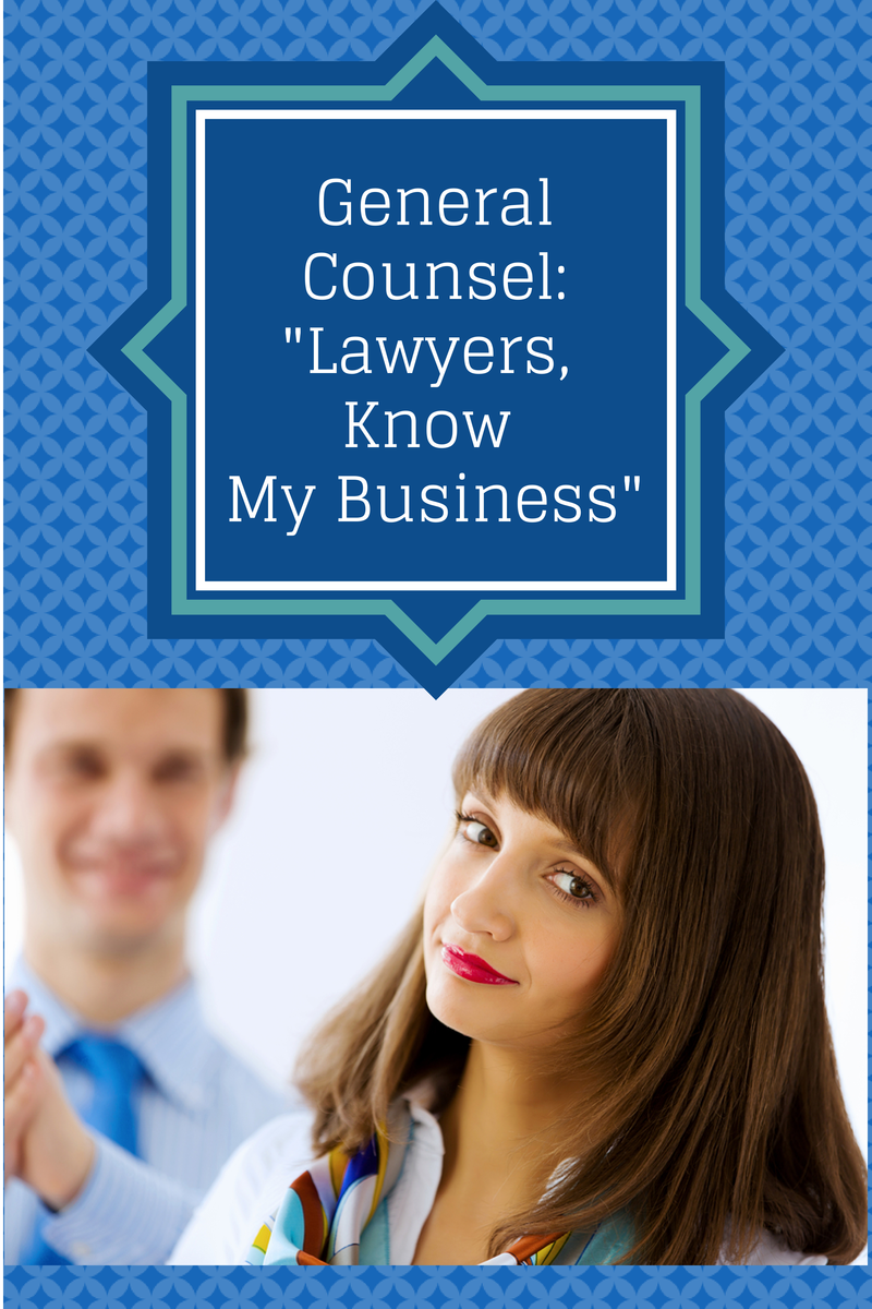 General Counsel: Lawyers, Know My Business