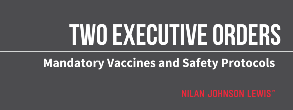 Summary of President Biden's Two Executive Orders on Mandatory Covid-19 Vaccines and Safety Protocols