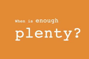 when-is-enough-plenty-orange.jpg
