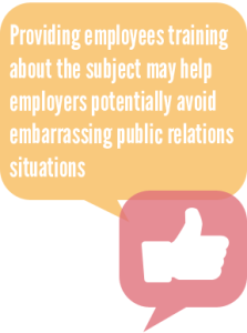 providing employees training about the subject may help employers potentially avoid embarrassing public relations situations