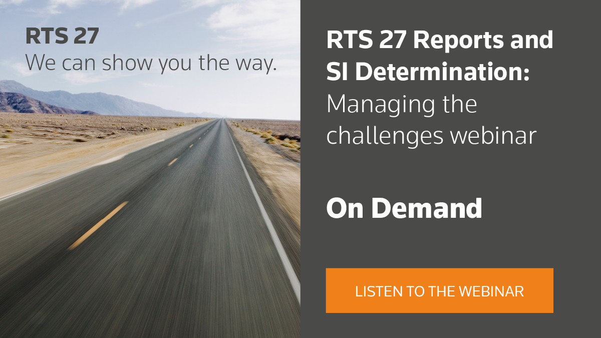 Listen to the RTS 27 Reports and SI Determination - Managing the challenges webinar.