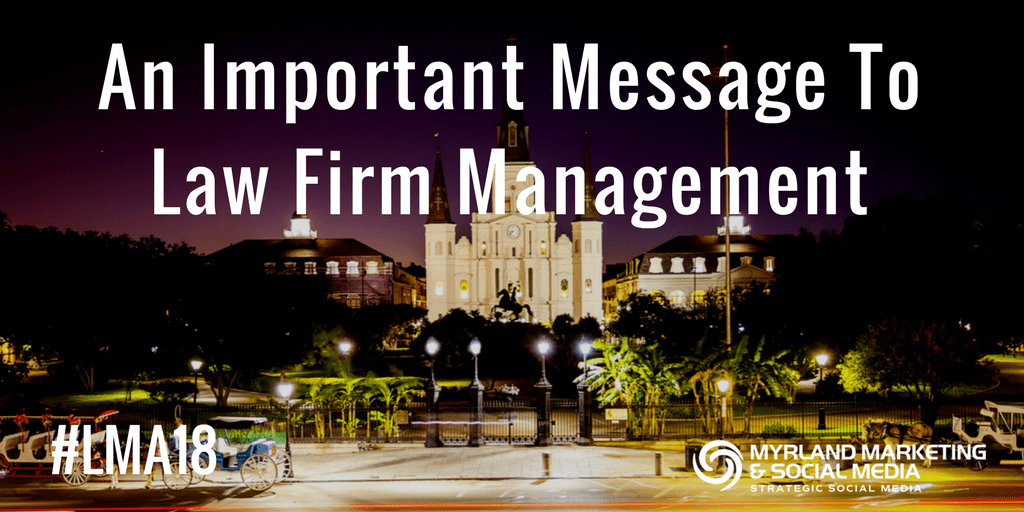 A Message To Law Firm Management - #LMA18