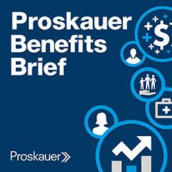 proskauer benefits brief podcast